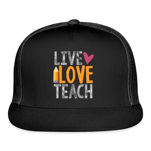 Live Love Teach  - Trucker Cap