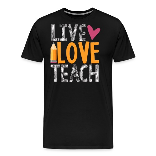 Live Love Teach  - Men's Premium T-Shirt