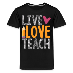 Live Love Teach - Kids' Premium T-Shirt