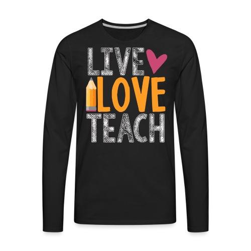 Live Love Teach  - Men's Premium Long Sleeve T-Shirt