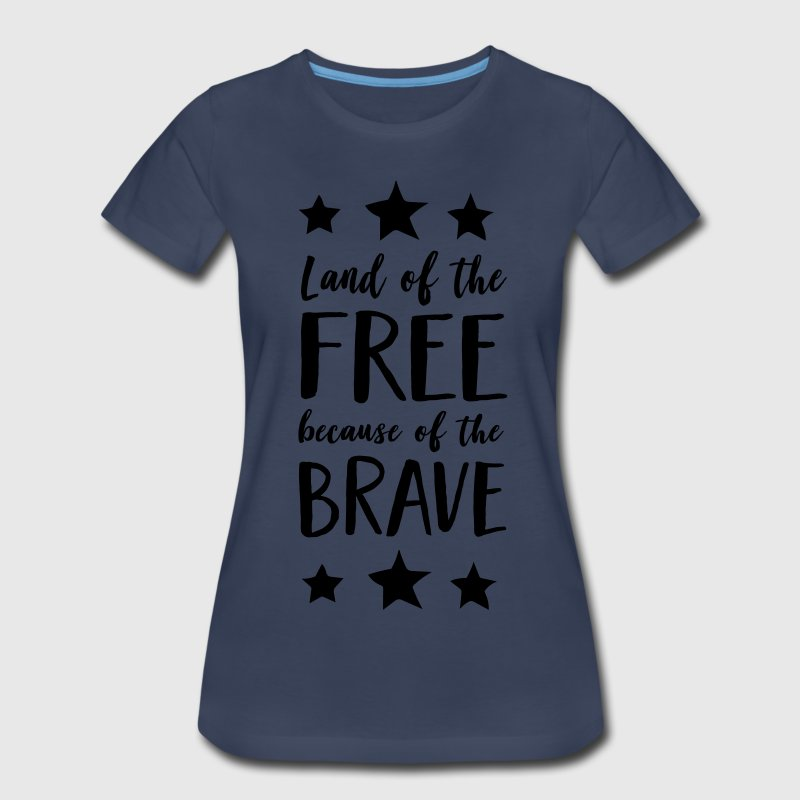 Land of the free because of the brave T-Shirts - Women's Premium T-Shirt