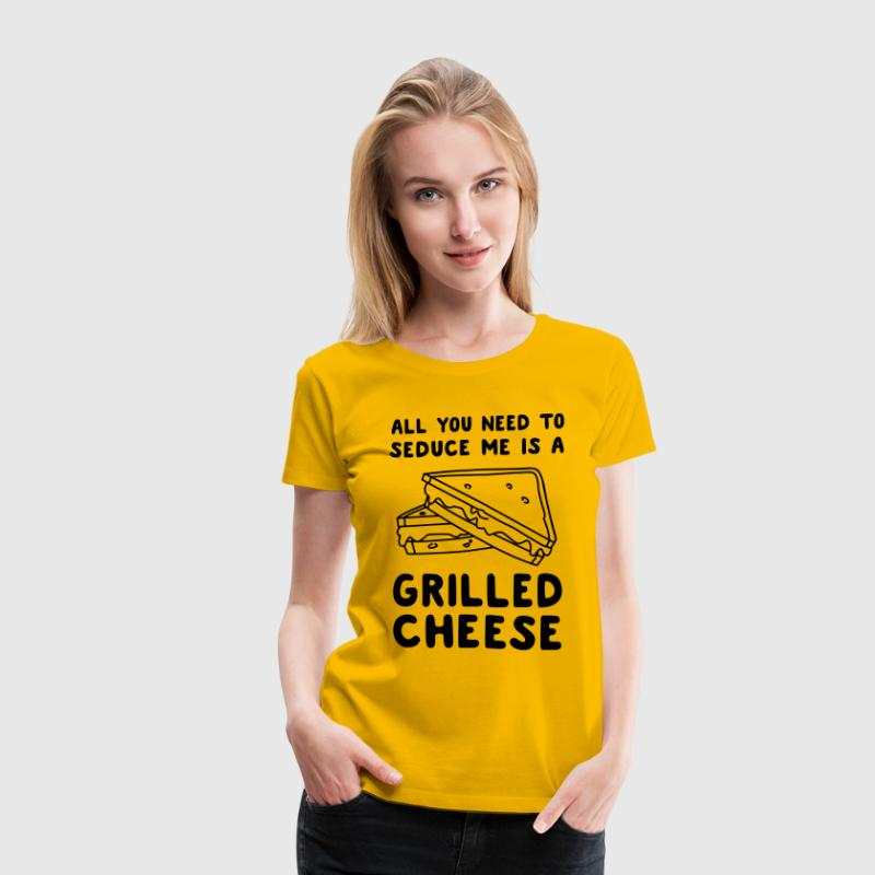 All you need to seduce be is a grilled cheese T-Shirts - Women's Premium T-Shirt