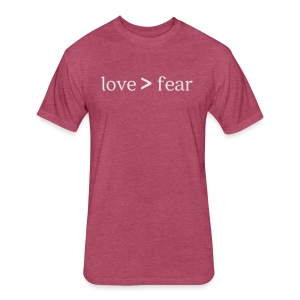 Love Greater than Fear - Fitted Cotton/Poly T-Shirt by Next Level