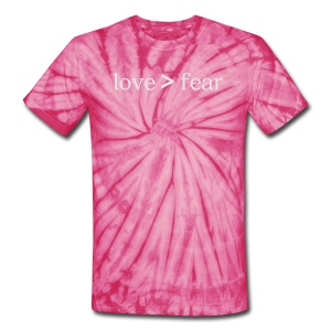 Love Greater than Fear - Unisex Tie Dye T-Shirt