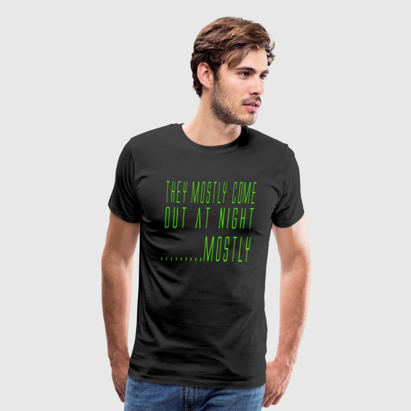 Aliens Quote- They Mostly Come Out At Night Mostly T-Shirts - Men's Premium T-Shirt