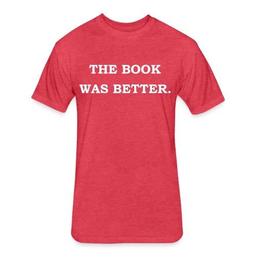 The Book Was Better - Fitted Cotton/Poly T-Shirt by Next Level