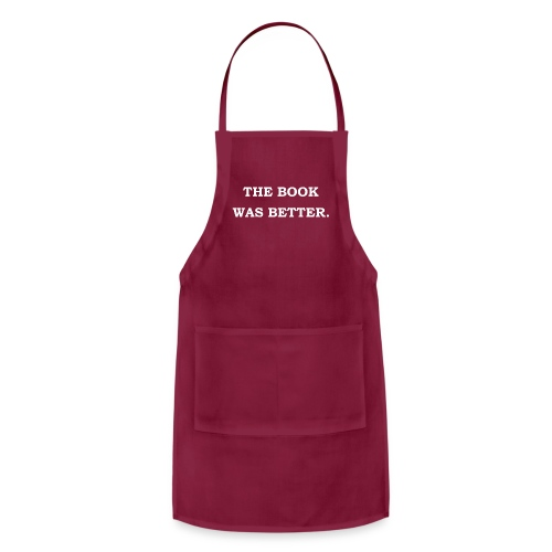 The Book Was Better - Adjustable Apron