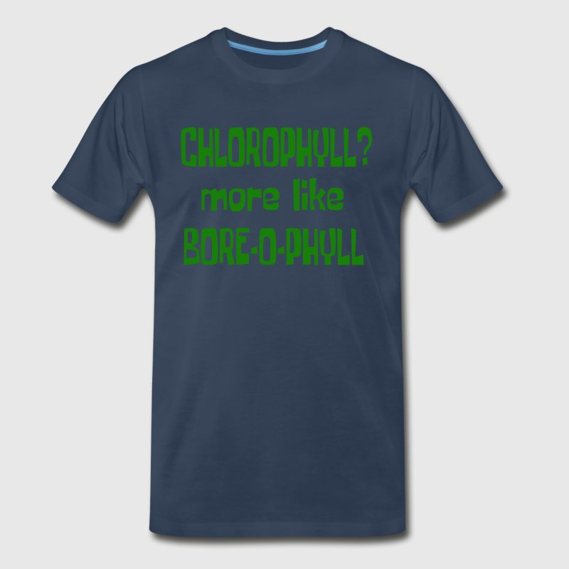 Chlorophyll? More Like Bore-O-Phyll -Billy Madison T-Shirts - Men's Premium T-Shirt