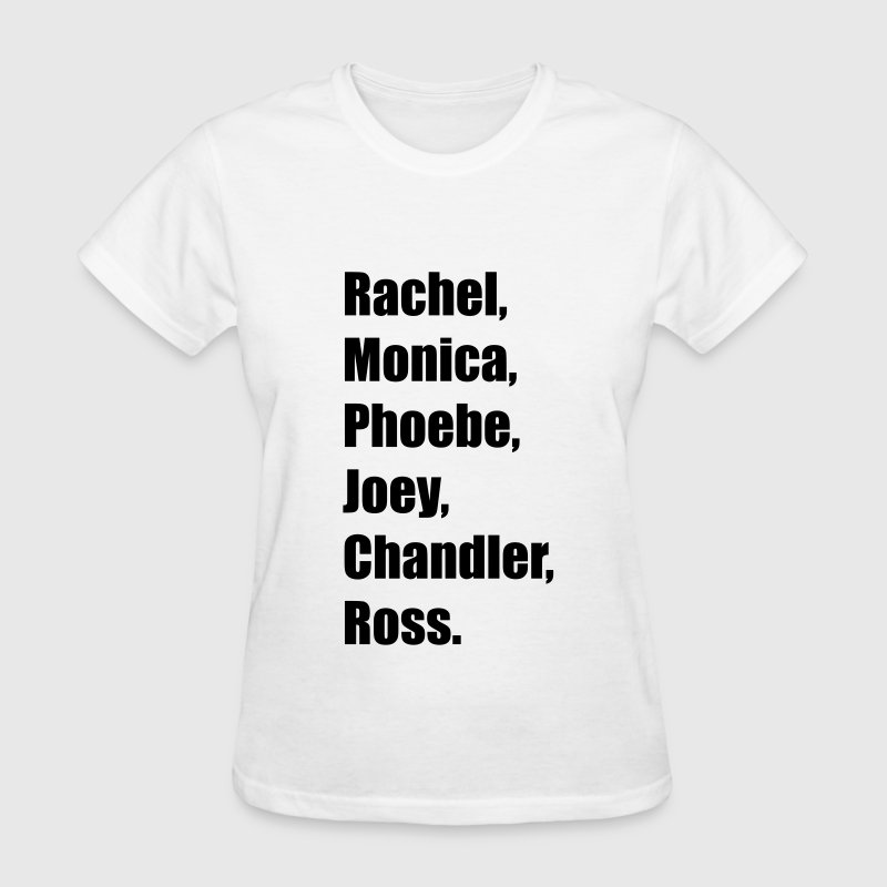 Rachel, Monica, Phoebe, Joey, Chandler, Ross T-Shirts - Women's T-Shirt