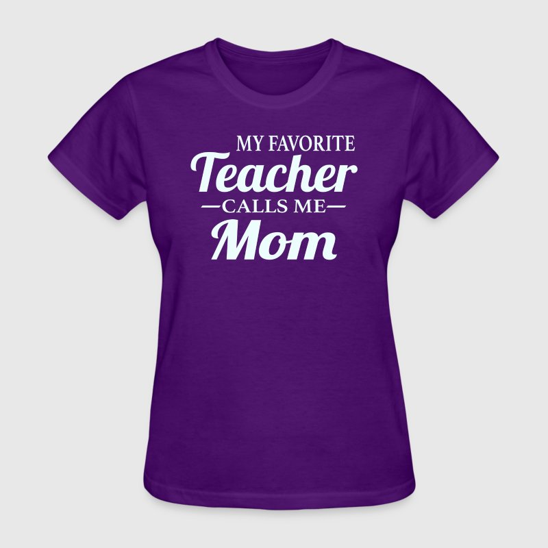 My favorite Teacher calls me Mom - Women's T-Shirt