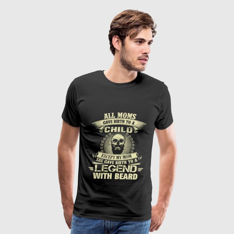 Beard - My moms gave birth to a legend beard - Men's Premium T-Shirt