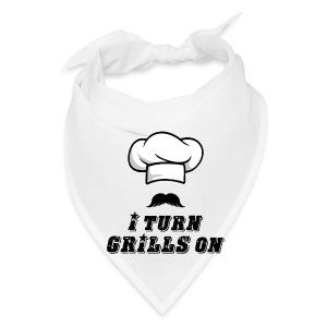 I Turn GRILLS On T-shirt - Bandana