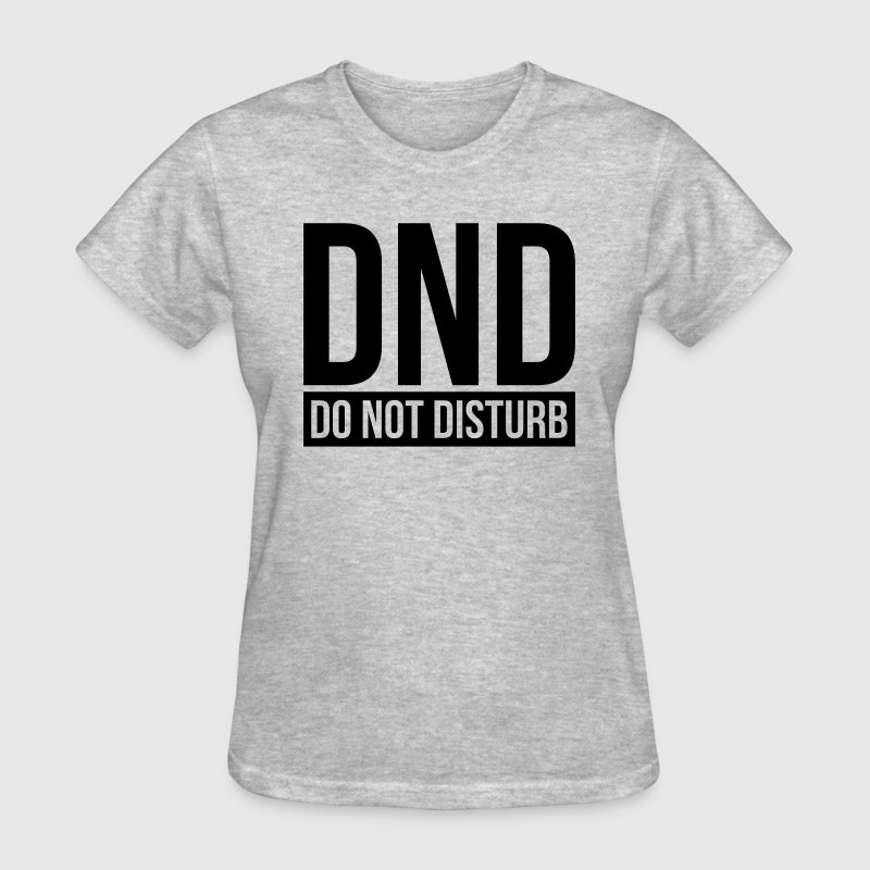 DND DO NOT DISTURB T-Shirts - Women's T-Shirt