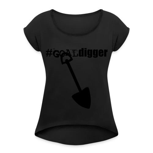 GOAL DIGGER TEE - Women's Roll Cuff T-Shirt