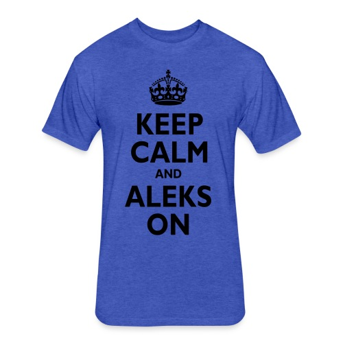 Keep Calm & ALEKS On - Fitted Cotton/Poly T-Shirt by Next Level