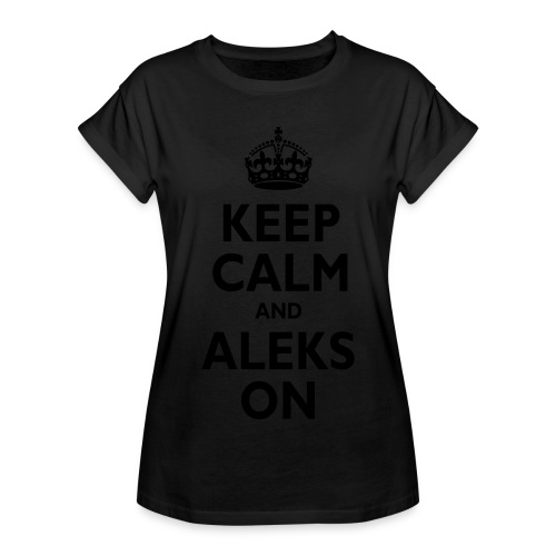 Keep Calm & ALEKS On - Women's Relaxed Fit T-Shirt