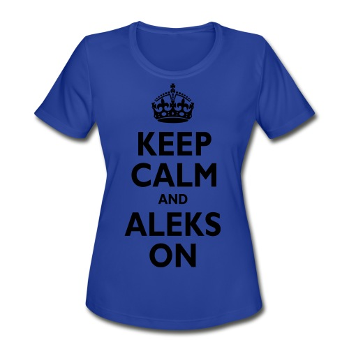 Keep Calm & ALEKS On - Women's Moisture Wicking Performance T-Shirt