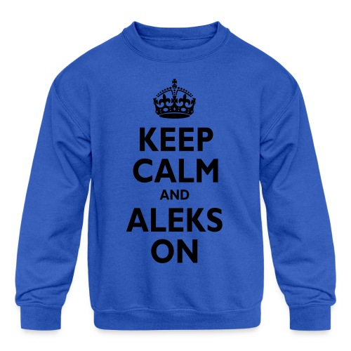 Keep Calm & ALEKS On - Kids' Crewneck Sweatshirt