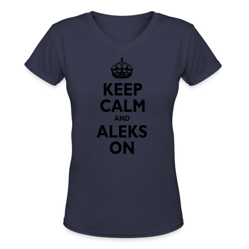 Keep Calm & ALEKS On - Women's V-Neck T-Shirt