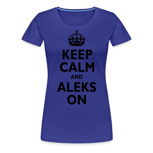Keep Calm & ALEKS On - Women's Premium T-Shirt
