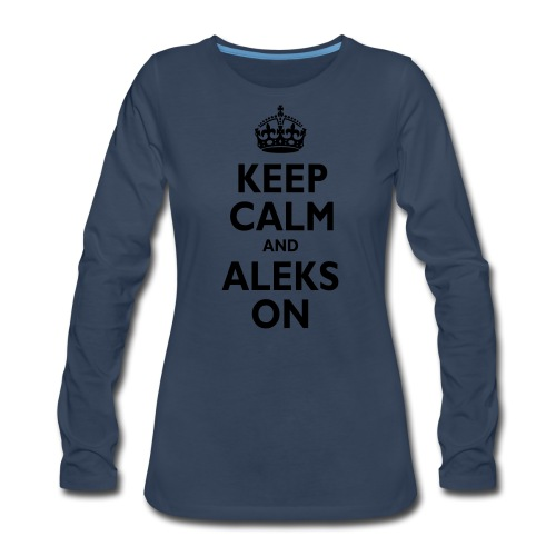 Keep Calm & ALEKS On - Women's Premium Long Sleeve T-Shirt