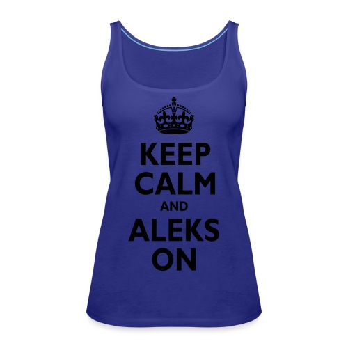 Keep Calm & ALEKS On - Women's Premium Tank Top