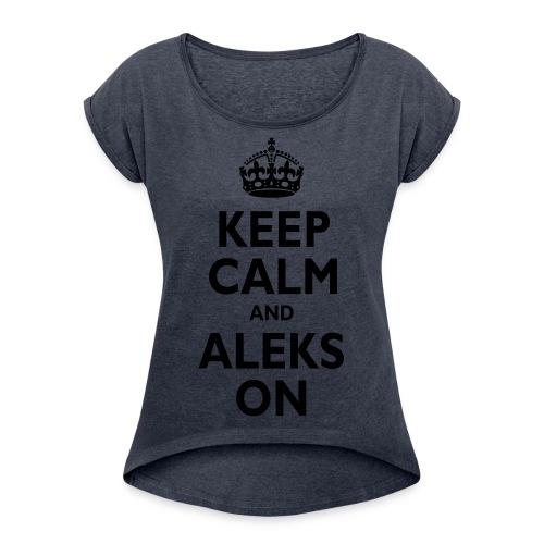 Keep Calm & ALEKS On - Women's Roll Cuff T-Shirt
