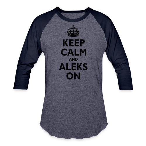 Keep Calm & ALEKS On - Baseball T-Shirt