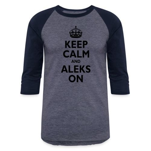 Keep Calm & ALEKS On - Baseball T-Shirt