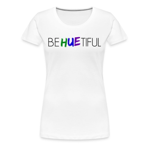 BeHUEtiful Tee - Women's Premium T-Shirt