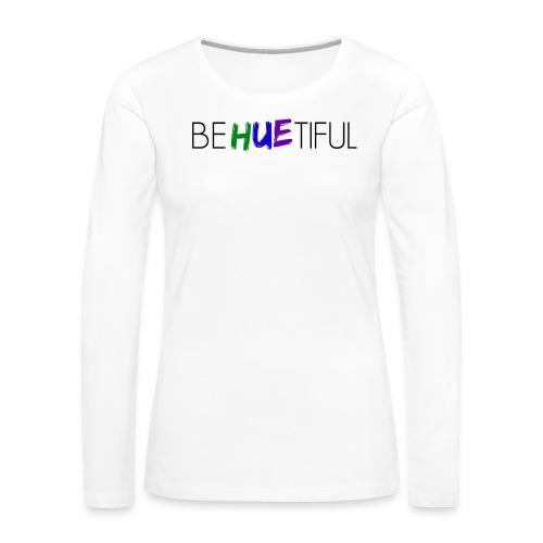 BeHUEtiful Tee - Women's Premium Long Sleeve T-Shirt