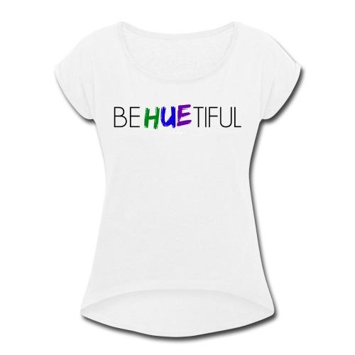 BeHUEtiful Tee - Women's Roll Cuff T-Shirt