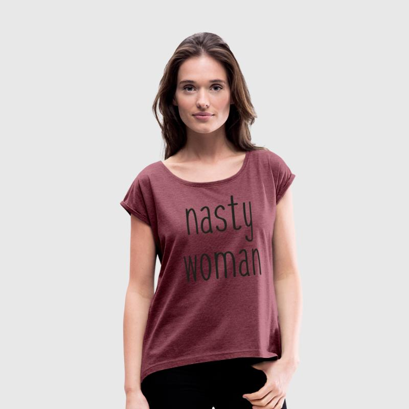 Nasty Woman T-Shirts - Women's Roll Cuff T-Shirt