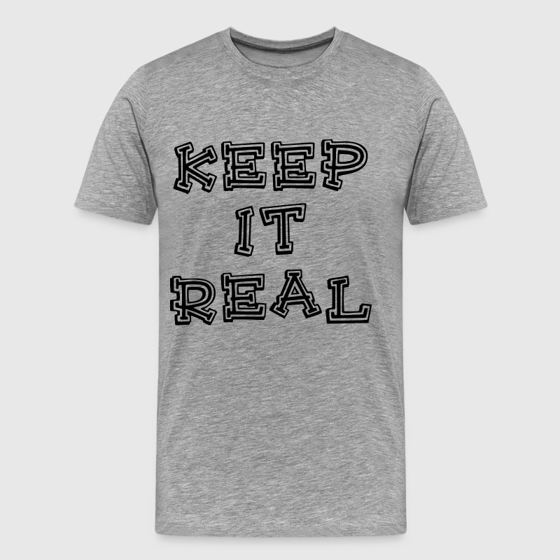 KEEP IT REAL T-Shirts - Men's Premium T-Shirt