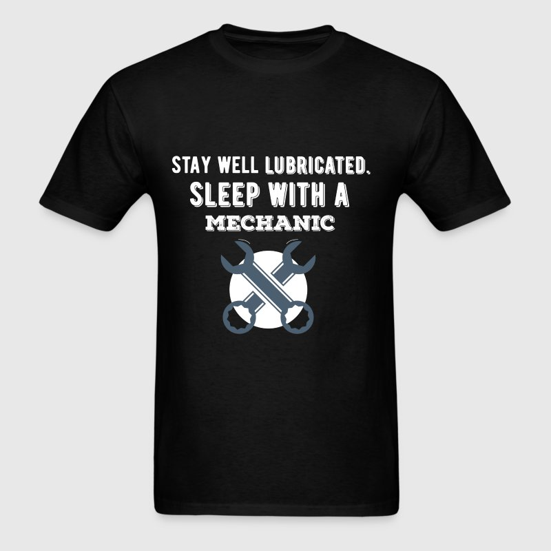Stay well lubricated. Sleep with a Mechanic - Men's T-Shirt