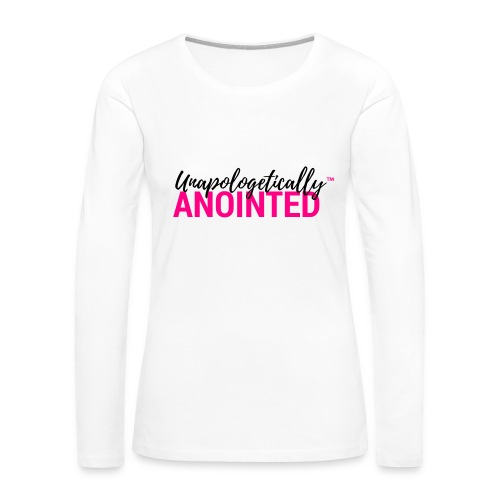 Unapologetically Anointed T-Shirt-White - Women's Premium Long Sleeve T-Shirt