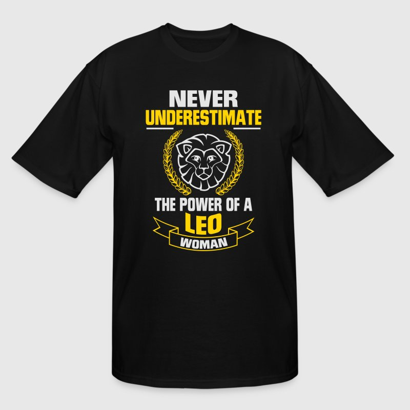 NEVER UNDERESTIMATE THE POWER OF A LEO WOMAN T-Shirts - Men's Tall T-Shirt