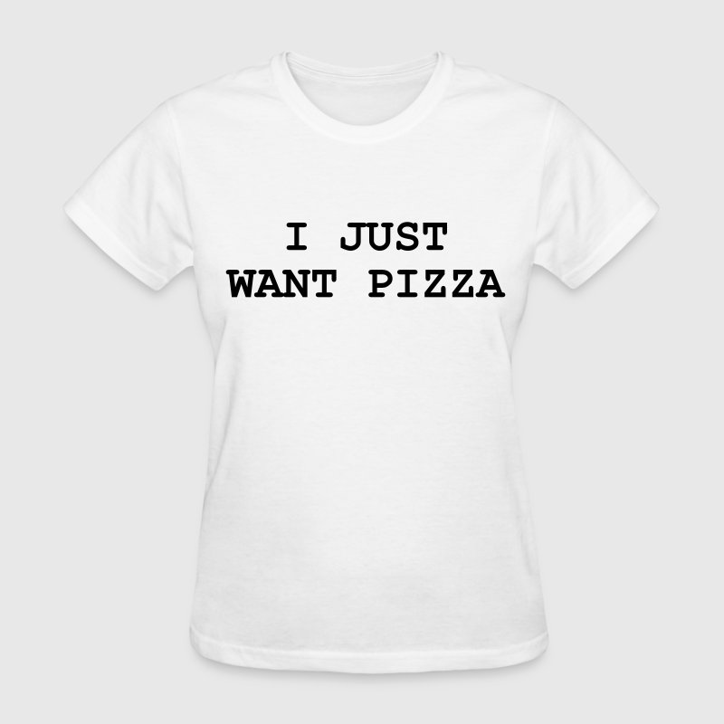 I just want pizza T-Shirts - Women's T-Shirt
