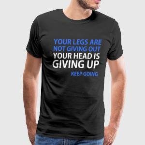 Your Head is Giving Up Motivational Running shirt T-Shirts - Men's Premium T-Shirt