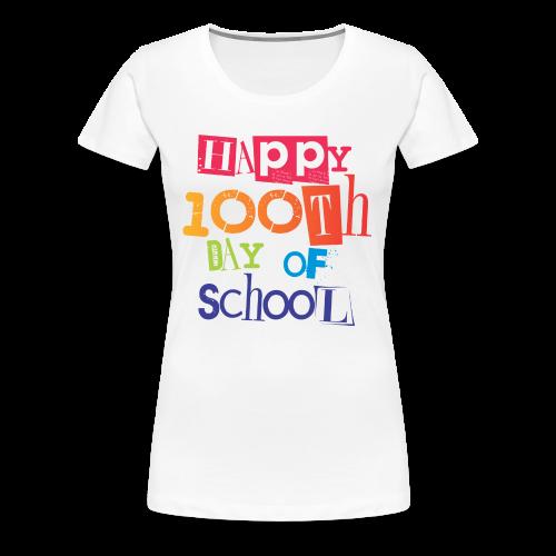 Happy 100th Day of School - Women's Premium T-Shirt