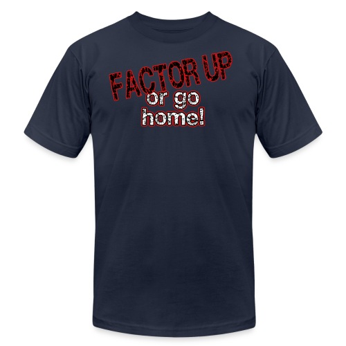 Factor Up or Go Home - Men's - Men's  Jersey T-Shirt