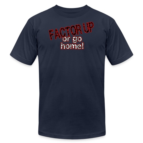 Factor Up or Go Home - Men's - Men's Fine Jersey T-Shirt