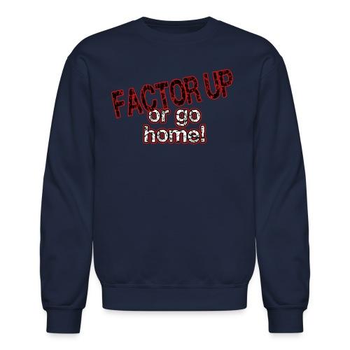 Factor Up or Go Home - Men's - Crewneck Sweatshirt