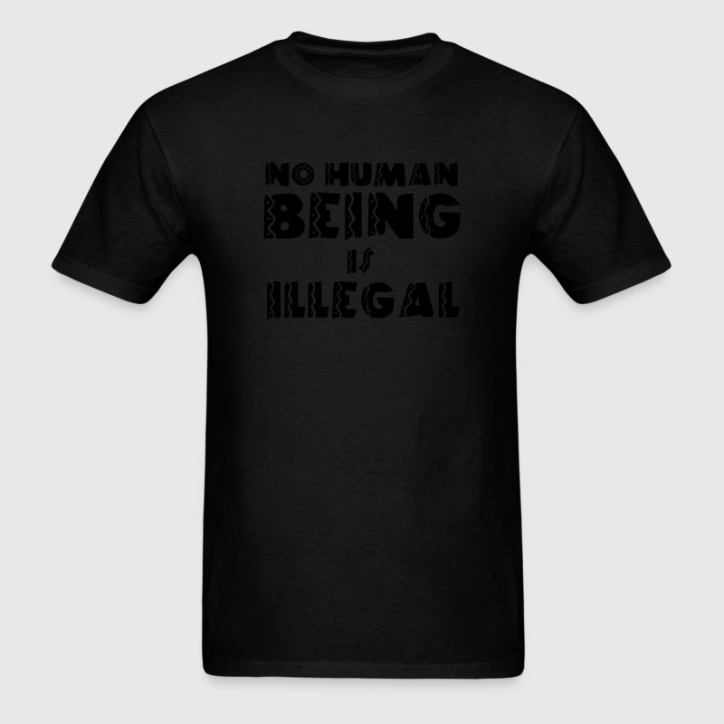 No Human Being is Illegal Quote T-Shirts - Men's T-Shirt