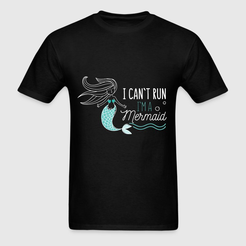 I can't run I'm a mermaid - Men's T-Shirt