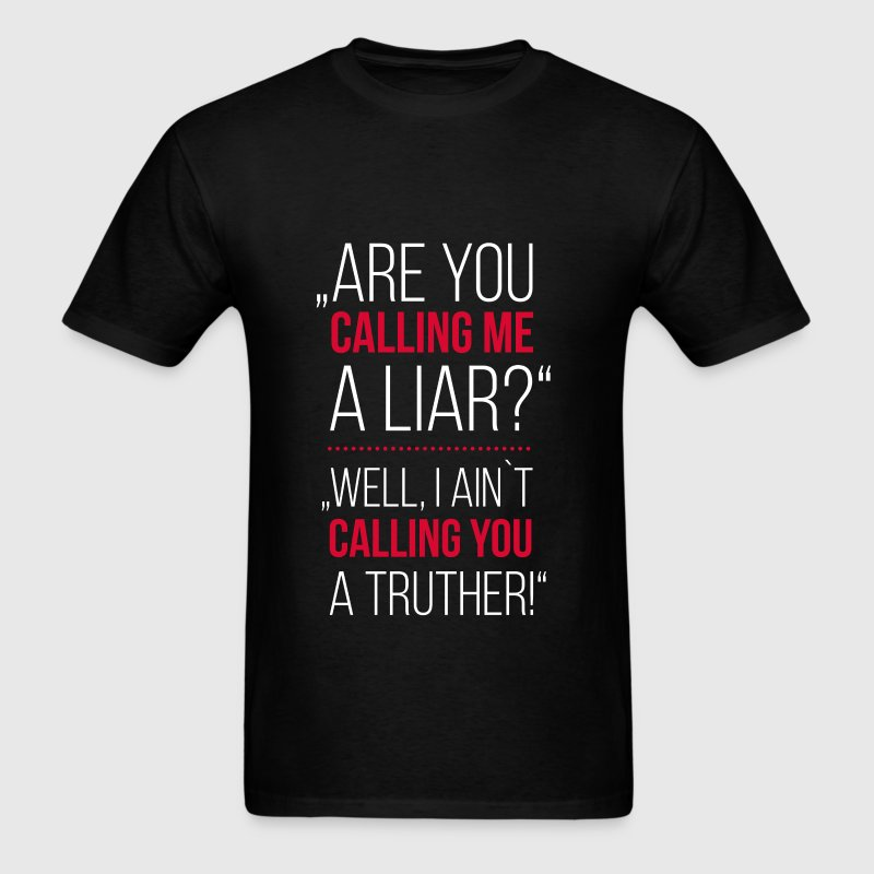 Are you calling me a liar? Well, I ain't calling  - Men's T-Shirt