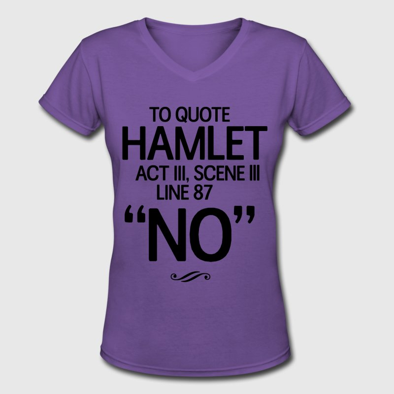 To Quote Hamlet. No T-Shirts - Women's V-Neck T-Shirt