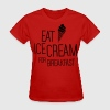 Eat ice cream for breakfast T-Shirts - Women's T-Shirt