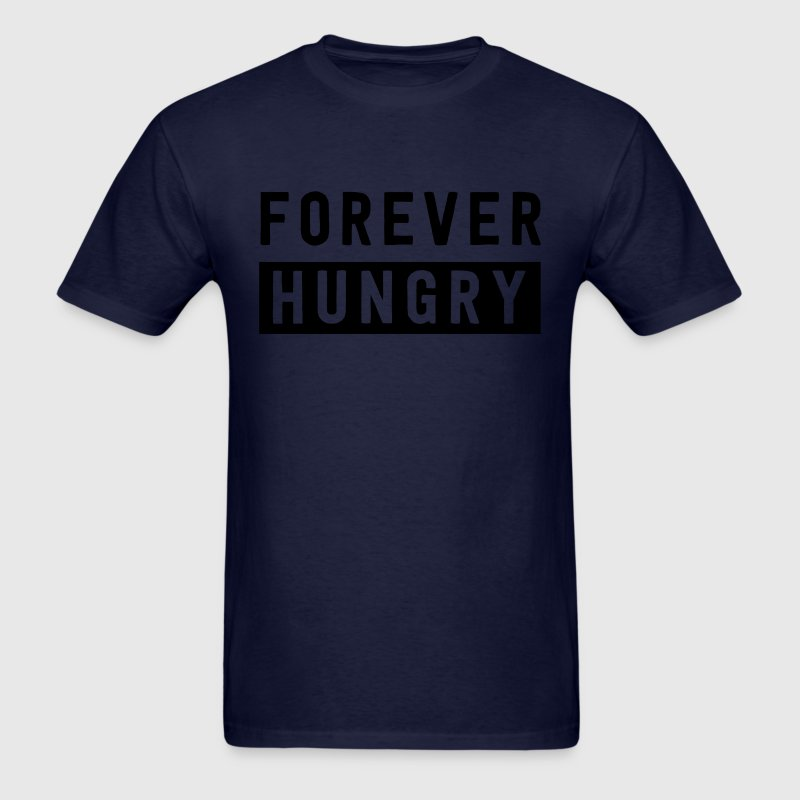 Forever Hungry T-Shirts - Men's T-Shirt