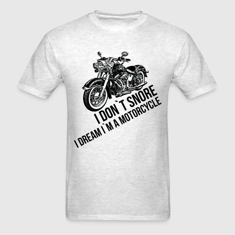I DON`T SNORE I DREAM I`M A MOTORCYCLE T-Shirts - Men's T-Shirt